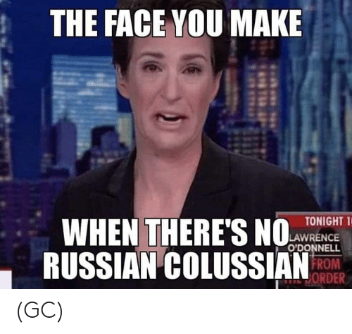 Lawrence: THE FACE YOU MAKE  WHEN THERES  RUSSIAN COLUSSIANRO  TONIGHT T  LAWRENCE  O'DONNELL  ORDER (GC)