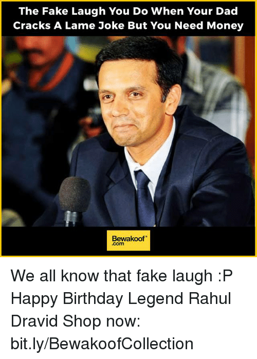 Memes, Happy Birthday, and Cracked: The Fake Laugh You Do When Your Dad  Cracks A Lame Joke But You Need Money  Bewakoof We all know that fake laugh :P Happy Birthday Legend Rahul Dravid   Shop now: bit.ly/BewakoofCollection