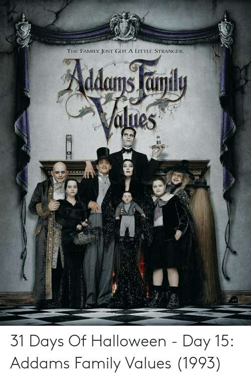 Addams: THE FAMILY JUST GOT A LITTLE STRANGER  es 31 Days Of Halloween - Day 15: Addams Family Values  (1993)