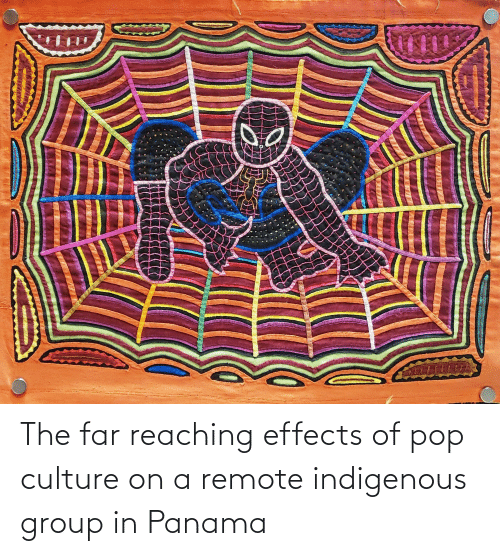 pop culture: The far reaching effects of pop culture on a remote indigenous group in Panama