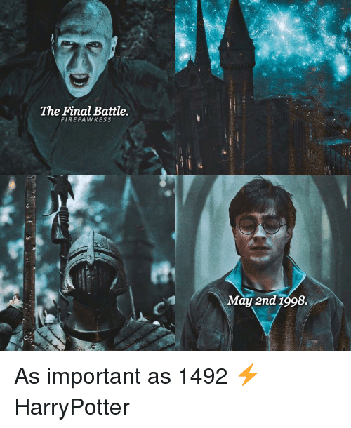 Memes, 🤖, and Harrypotter: The Final Battle.  FIR EFA WKESS  May 2nd 1998. As important as 1492 ⚡️ HarryPotter