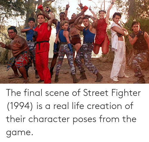 Final Scene: The final scene of Street Fighter (1994) is a real life creation of their character poses from the game.