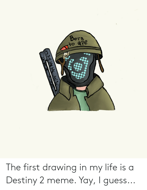 in my life: The first drawing in my life is a Destiny 2 meme. Yay, I guess...