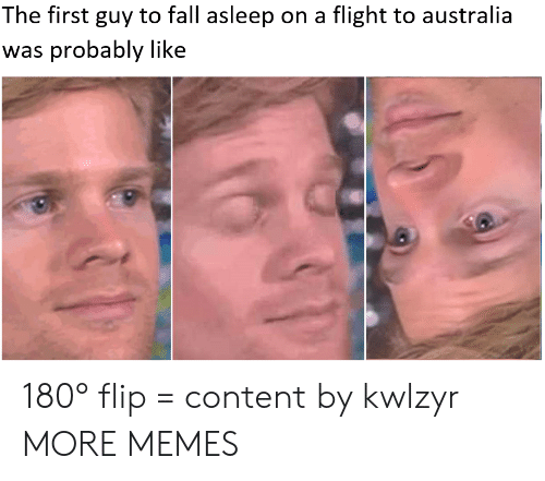 Fall Asleep: The first guy to fall asleep on a flight to australia  was probably like 180° flip = content by kwlzyr MORE MEMES