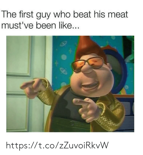 Been, Who, and Meat: The first guy who beat his meat  must've been like.. https://t.co/zZuvoiRkvW