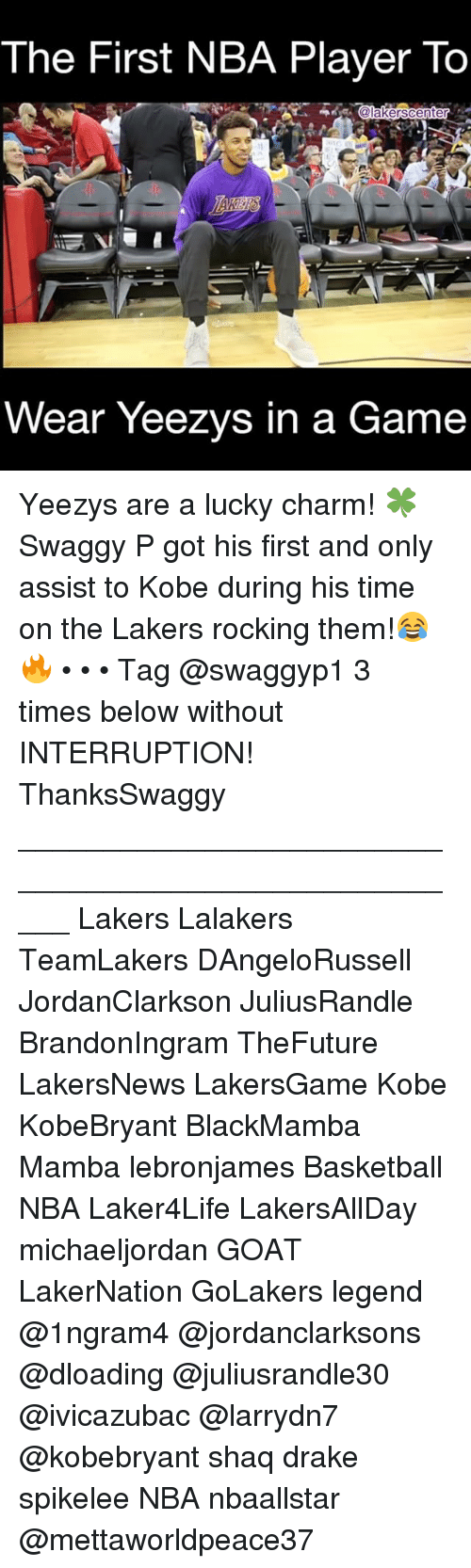 Interruption: The First NBA Player To  Wear Yeezvs in a Game Yeezys are a lucky charm! 🍀Swaggy P got his first and only assist to Kobe during his time on the Lakers rocking them!😂🔥 • • • Tag @swaggyp1 3 times below without INTERRUPTION! ThanksSwaggy _____________________________________________________ Lakers Lalakers TeamLakers DAngeloRussell JordanClarkson JuliusRandle BrandonIngram TheFuture LakersNews LakersGame Kobe KobeBryant BlackMamba Mamba lebronjames Basketball NBA Laker4Life LakersAllDay michaeljordan GOAT LakerNation GoLakers legend @1ngram4 @jordanclarksons @dloading @juliusrandle30 @ivicazubac @larrydn7 @kobebryant shaq drake spikelee NBA nbaallstar @mettaworldpeace37