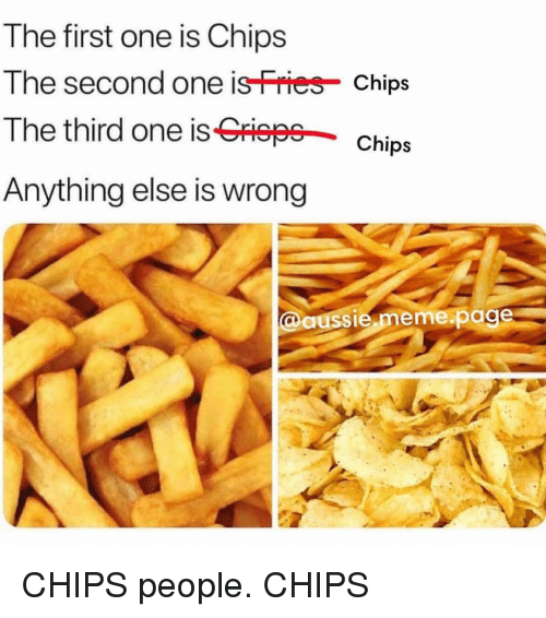 Meme, Memes, and Aussie: The first one is Chips  The second one isries Chips  The third one is Griepe chios  Anything else is wrong  @aussie meme.page CHIPS people. CHIPS