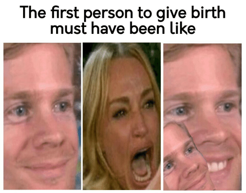 birth: The first person to give birth  must have been like