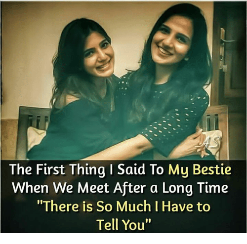 "Memes, 🤖, and First: The First Thing I Said To My Bestie  When We Meet After a Long Tinme  ""There is So Much I Have to  Tell You"""