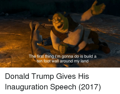 Donald Trump, Trump, and Foot: The first thing I'm gonna do is build a  ten foot wall around my land Donald Trump Gives His Inauguration Speech (2017)