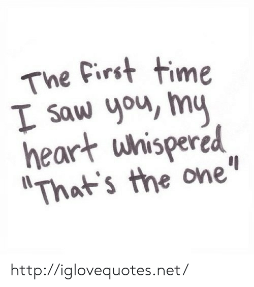 "Saw, Heart, and Http: The First time  L saw you mu  heart whispered  That's the one"" http://iglovequotes.net/"