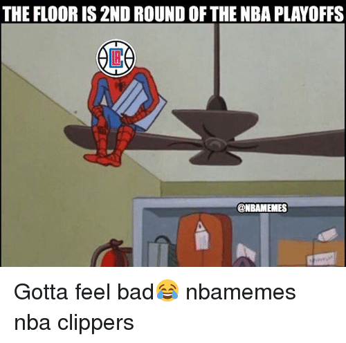 Bad, Basketball, and Nba: THE FLOOR IS 2ND ROUND OF THE NBA PLAYOFFS  @NBAMEMES Gotta feel bad😂 nbamemes nba clippers