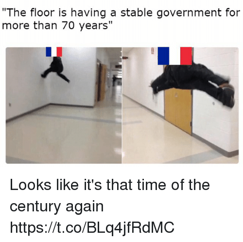 "Time, Government, and For: ""The floor is having a stable government for  more than 70 years"" Looks like it's that time of the century again https://t.co/BLq4jfRdMC"