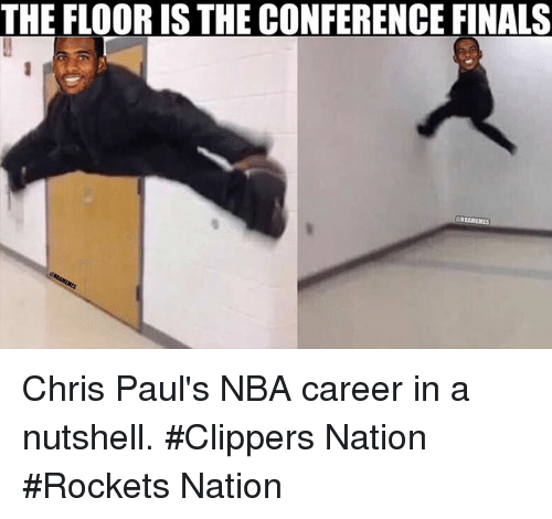 Conference Finals: THE FLOOR IS THE CONFERENCE FINALS  NBAMEMES Chris Paul's NBA career in a nutshell.   #Clippers Nation #Rockets Nation