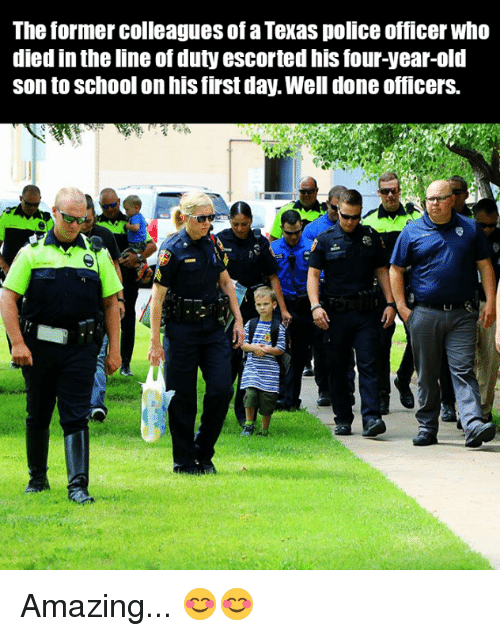 Dank, Police, and School: The former colleagues of a Texas police officer who  died in the line of duty escorted his four-year-old  Son to School on his first day. Well done officers. Amazing... 😊😊