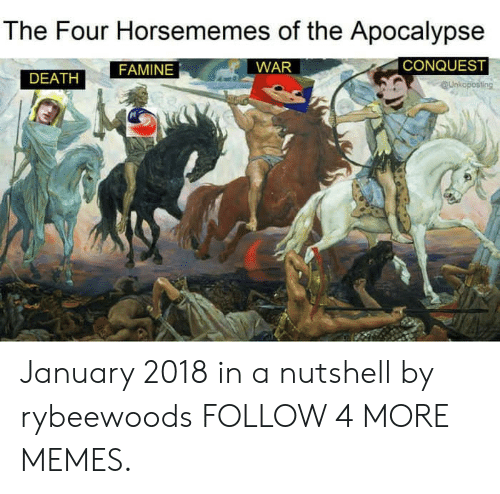 conquest: The Four Horsememes of the Apocalypse  CONQUEST  WAR  FAMINE  DEATH  QUnkoposting January 2018 in a nutshell by rybeewoods FOLLOW 4 MORE MEMES.