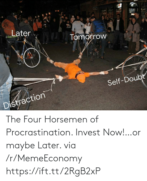 Procrastination: The Four Horsemen of Procrastination. Invest Now!…or maybe Later. via /r/MemeEconomy https://ift.tt/2RgB2xP