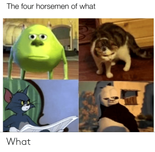 Four: The four horsemen of what What