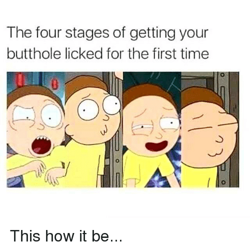 Memes, Time, and 🤖: The four stages of getting your  butthole licked for the first time  0 This how it be...