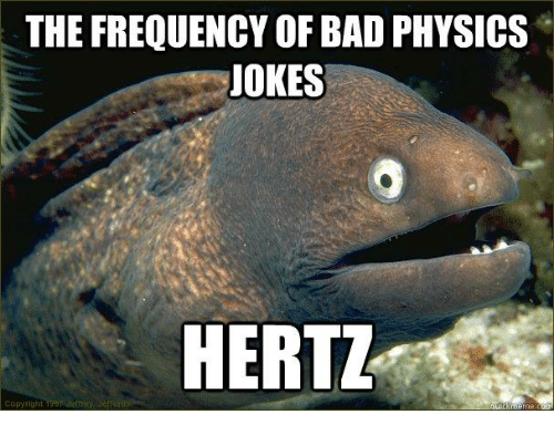 Memes, Physical, and Physics: THE FREQUENCY OF BAD PHYSICS  JOKES  HERTZ