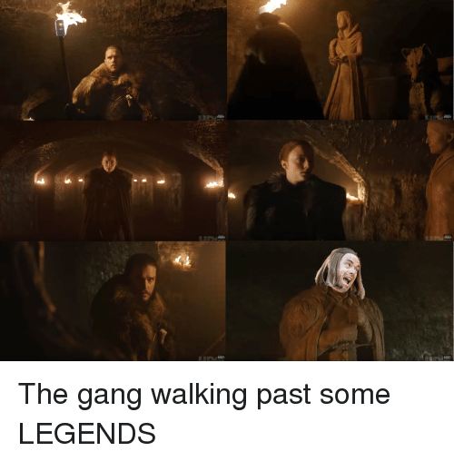 Gang, Legends, and Walking
