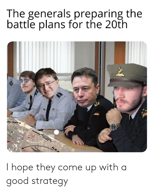 Reddit, Good, and Hope: The generals preparing the  battle plans for the 20th  EAL TEAM 6  FURRIES  INKWHT  CLA  N.R.A  TSTA I hope they come up with a good strategy