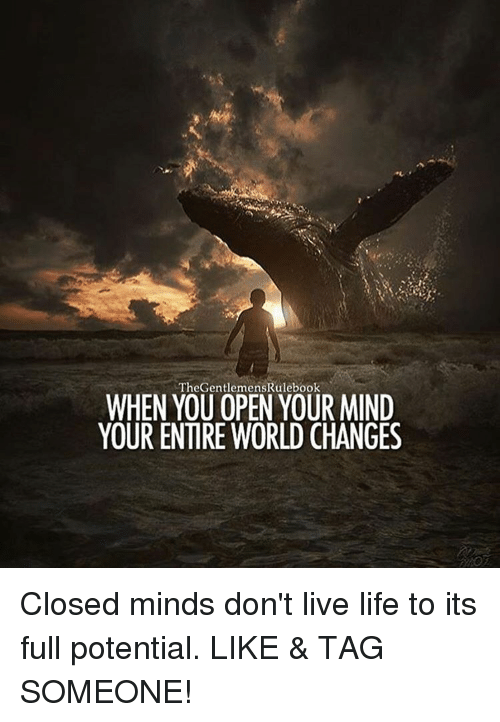 Closed Minded: The GentlemensRulebook  WHEN YOU OPEN YOUR MIND  YOUR ENTIRE WORLD CHANGES Closed minds don't live life to its full potential. LIKE & TAG SOMEONE!