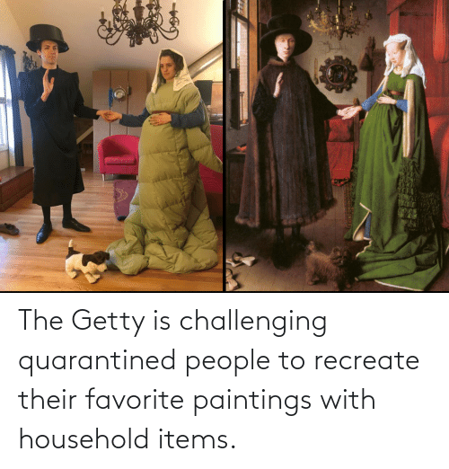 Household: The Getty is challenging quarantined people to recreate their favorite paintings with household items.