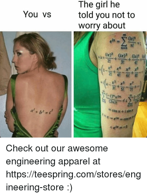 isin: The girl he  You VS  told you not to  worry about  (ix)  4! 6!  (2n)!  isin  cosxti cosm  tetra-1 Check out our awesome engineering apparel at https://teespring.com/stores/engineering-store :)