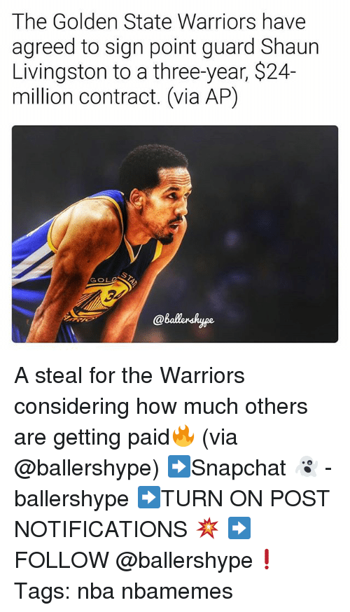 the golden state warriors: The Golden State Warriors have  agreed to sign point guard Shaun  Livingston to a three-year, $24-  million contract. (via AP)  GOL  @ballonhype A steal for the Warriors considering how much others are getting paid🔥 (via @ballershype) ➡Snapchat 👻 - ballershype ➡TURN ON POST NOTIFICATIONS 💥 ➡ FOLLOW @ballershype❗ Tags: nba nbamemes
