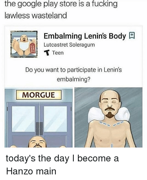 google play store: the google play store is a fucking  lawless wasteland  Embalming Lenin's Body  Lutcastret Soleragum  Teen  Do you want to participate in Lenin's  embalming?  MORGUE today's the day I become a Hanzo main