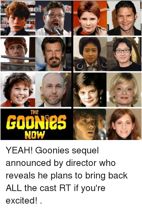 Goonie: THe  GOONies  NOW YEAH! Goonies sequel announced by director who reveals he plans to bring back ALL the cast RT if you're excited! .
