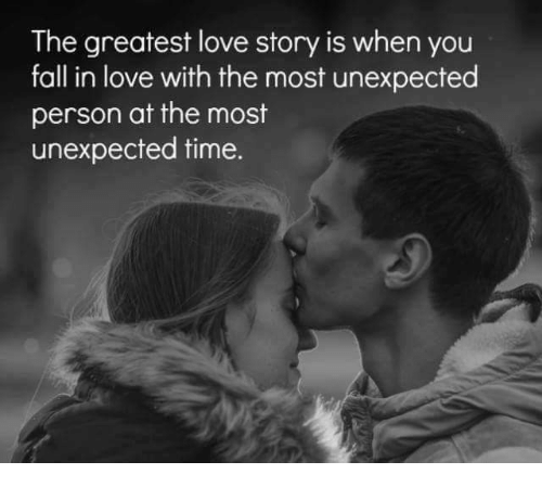 Unexpectable: The greatest love story is when you  fall in love with the most unexpected  person at the most  unexpected time.