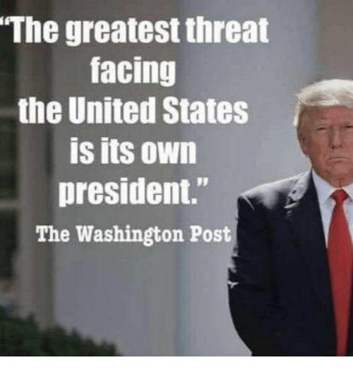 "United, Washington Post, and United States: The greatest threat  facing  the United States  is its own  president.""  The Washington Post"