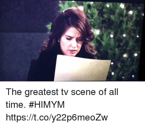 Memes, Time, and 🤖: The greatest tv scene of all time. #HIMYM https://t.co/y22p6meoZw