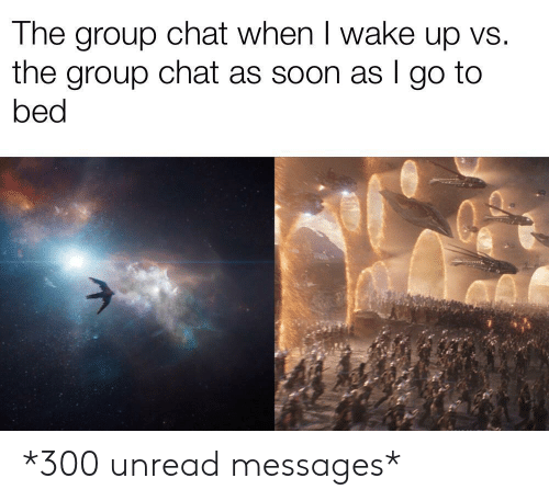 Group Chat, Soon..., and Chat: The group chat when I wake up vs.  the group chat as soon as I go to  bed *300 unread messages*