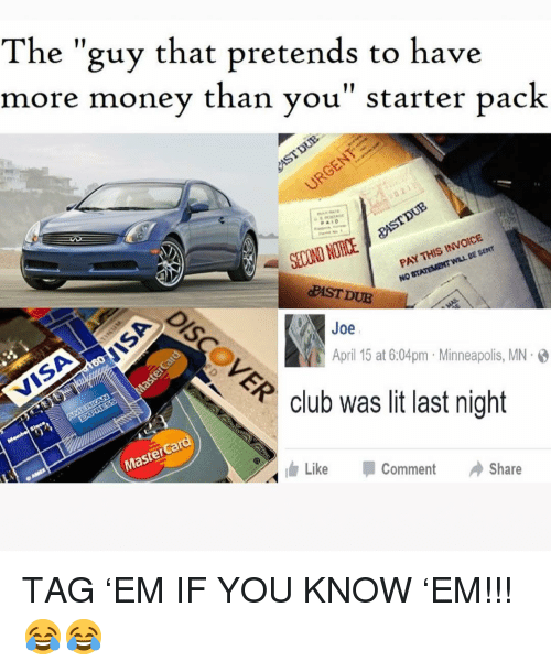 """MasterCard: The """"guy that pretends to have  more money than vou"""" starter pack  SECOND NOTICE  PAY THIS INVOICE  PAST DUE  Joe  April 15 at 6:04pm Minneapolis, MN.  club was lit last night  MasterCard  ldr  Like -Comment Share TAG 'EM IF YOU KNOW 'EM!!! 😂😂"""