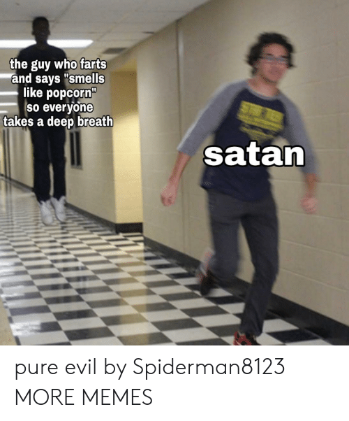 """Takes A Deep Breath: the guy who farts  and says """"smells  like popcorn""""  So everyone  takes a deep breath  ST  satan pure evil by Spiderman8123 MORE MEMES"""