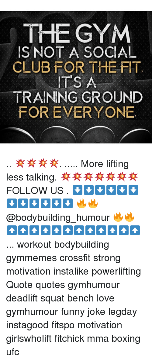 Squating: THE GYM  S NOT A SOCIAL  CLUB FOR THE FIT,  IT'S A  TRAINING GROUND  FOR EVERYONE .. 💥💥💥💥. ..... More lifting less talking. 💥💥💥💥💥💥💥 FOLLOW US . ⬇️⬇️⬇️⬇️⬇️⬇️⬇️⬇️⬇️⬇️⬇️⬇️ 🔥🔥@bodybuilding_humour 🔥🔥 ⬆️⬆️⬆️⬆️⬆️⬆️⬆️⬆️⬆️⬆️⬆️⬆️ ... workout bodybuilding gymmemes crossfit strong motivation instalike powerlifting Quote quotes gymhumour deadlift squat bench love gymhumour funny joke legday instagood fitspo motivation girlswholift fitchick mma boxing ufc