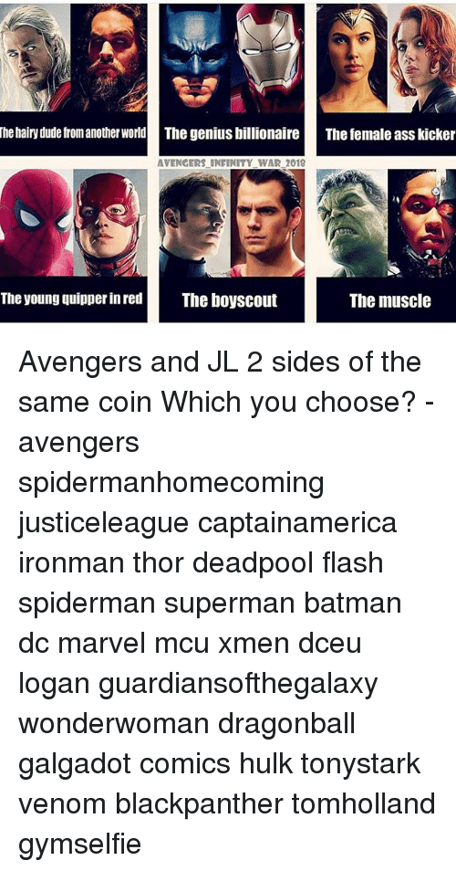kicker: The hairy dude from another worldThe genius billionaire  The female ass kicker  AVENGERS UNFINITY WAR 2018  The young quipper in red  The boyscout  The muscle Avengers and JL 2 sides of the same coin Which you choose? - avengers spidermanhomecoming justiceleague captainamerica ironman thor deadpool flash spiderman superman batman dc marvel mcu xmen dceu logan guardiansofthegalaxy wonderwoman dragonball galgadot comics hulk tonystark venom blackpanther tomholland gymselfie