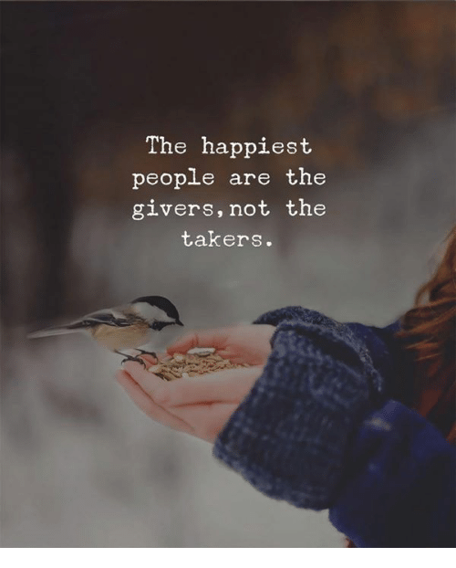 Takers, People, and Happiest: The happiest  people are the  givers,not the  takers.
