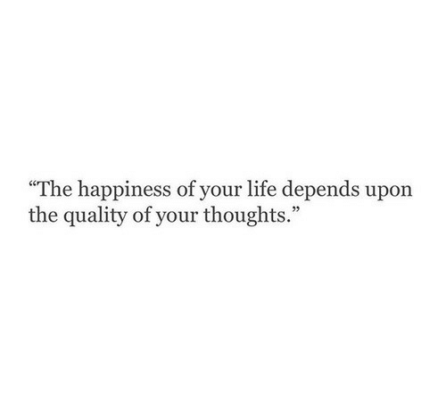"""Life, Happiness, and Depends: """"The happiness of your life depends upon  the quality of your thoughts."""""""