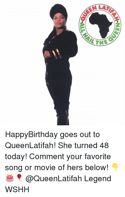 Memes, Wshh, and Movie: THE HappyBirthday goes out to QueenLatifah! She turned 48 today! Comment your favorite song or movie of hers below! 👇🎂🎈 @QueenLatifah Legend WSHH