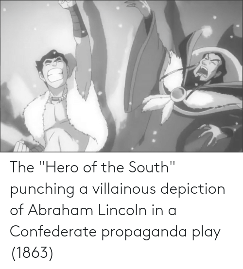 "Confederate: The ""Hero of the South"" punching a villainous depiction of Abraham Lincoln in a Confederate propaganda play (1863)"
