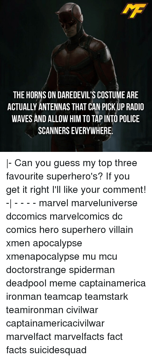 scanners: THE HORNS ON DAREDEVIL S COSTUME ARE  ACTUALLY ANTENNAS THAT CAN PICK UP RADIO  WAVES AND ALLOW HIM TO TAPINTO POLICE  SCANNERS EVERYWHERE.  - Can you guess my top three favourite superhero's? If you get it right I'll like your comment! -  - - - - marvel marveluniverse dccomics marvelcomics dc comics hero superhero villain xmen apocalypse xmenapocalypse mu mcu doctorstrange spiderman deadpool meme captainamerica ironman teamcap teamstark teamironman civilwar captainamericacivilwar marvelfact marvelfacts fact facts suicidesquad