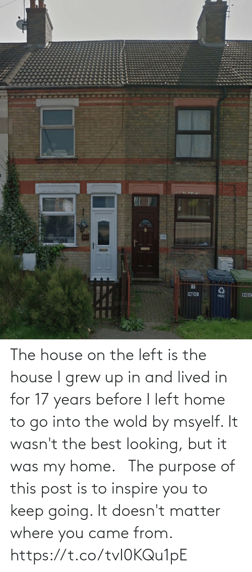 To Go: The house on the left is the house I grew up in and lived in for 17 years before I left home to go into the wold by msyelf. It wasn't the best looking, but it was my home.    The purpose of this post is to inspire you to keep going. It doesn't matter where you came from. https://t.co/tvI0KQu1pE