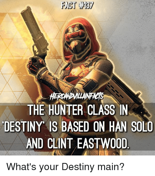 Hans Solo: THE HUNTER CLASS IN  DESTINY IS BASED ON HAN SOLO  AND CLINT EASTWO0D What's your Destiny main?