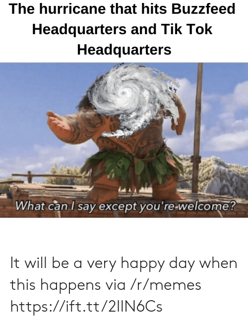 the hurricane: The hurricane that hits Buzzfeed  Headquarters and Tik loK  Headquarters  What can l sav excepot vou re welcome! It will be a very happy day when this happens via /r/memes https://ift.tt/2IIN6Cs