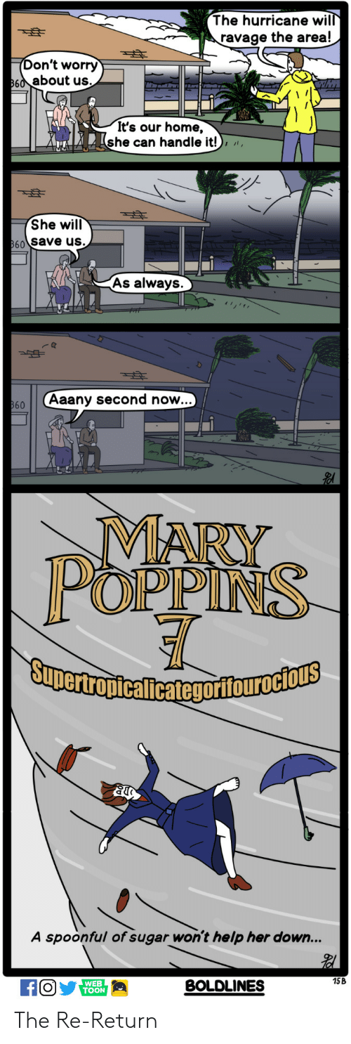 the hurricane: The hurricane wil  ravage the area!  on't worry  60about us.  It's our home,  she can handle it!),  She will  60 Save us.  As always  Aaany second now..  MARY  POPPINS  A spoonful of sugar won't help her down...  15B  WEB  TOON  BOLDLINES The Re-Return