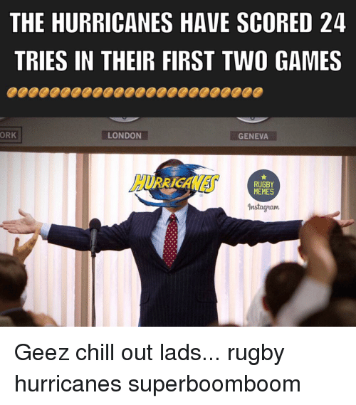Rugby: THE HURRICANES HAVE SCORED 24  TRIES IN THEIR FIRST TWO GAMES  ORK  LONDON  GENEVA  RUGBY  MEMES  dnstagnam Geez chill out lads... rugby hurricanes superboomboom